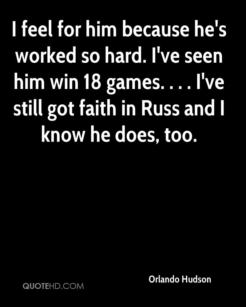 I feel for him because he's worked so hard. I've seen him win 18 games. . . . I've still got faith in Russ and I know he does, too.