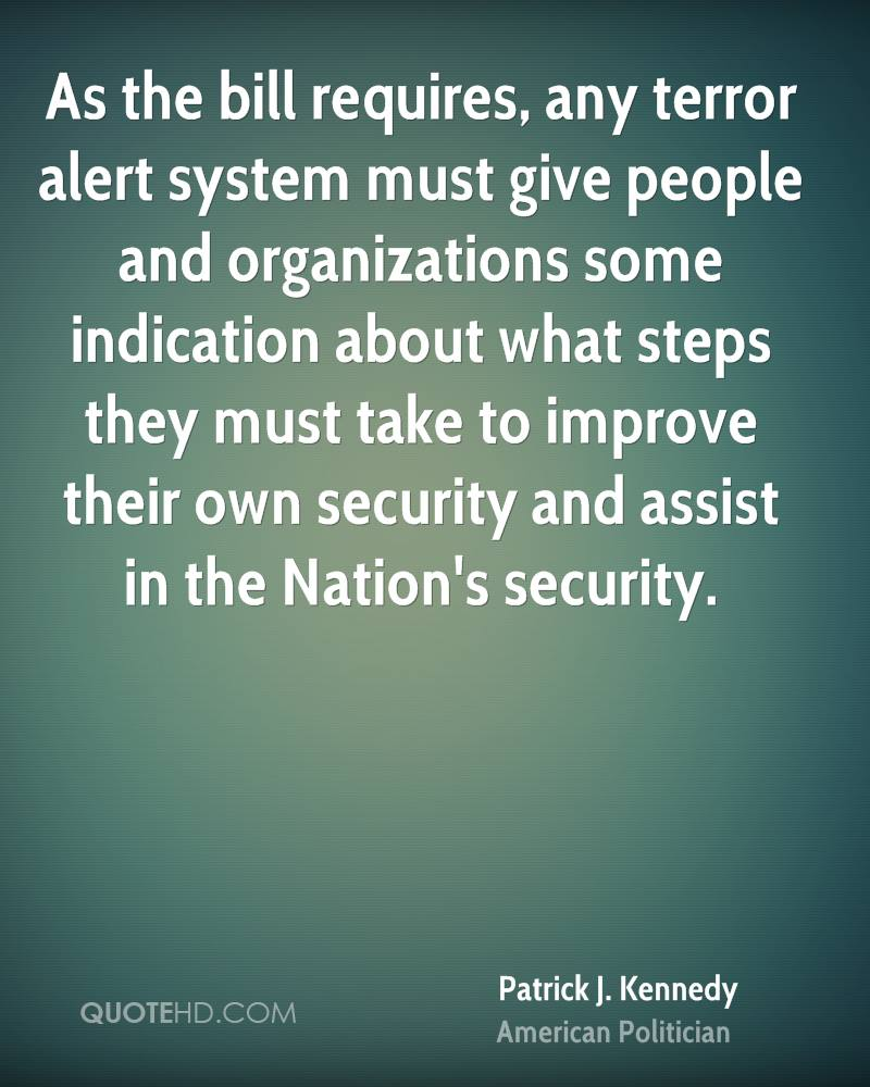 As the bill requires, any terror alert system must give people and organizations some indication about what steps they must take to improve their own security and assist in the Nation's security.