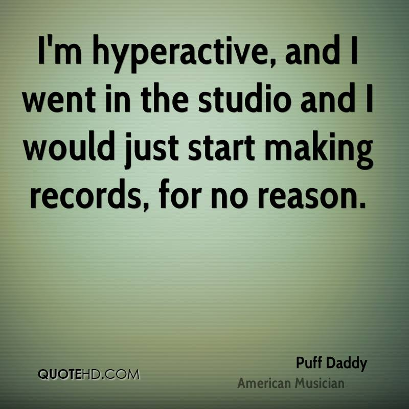 I'm hyperactive, and I went in the studio and I would just start making records, for no reason.