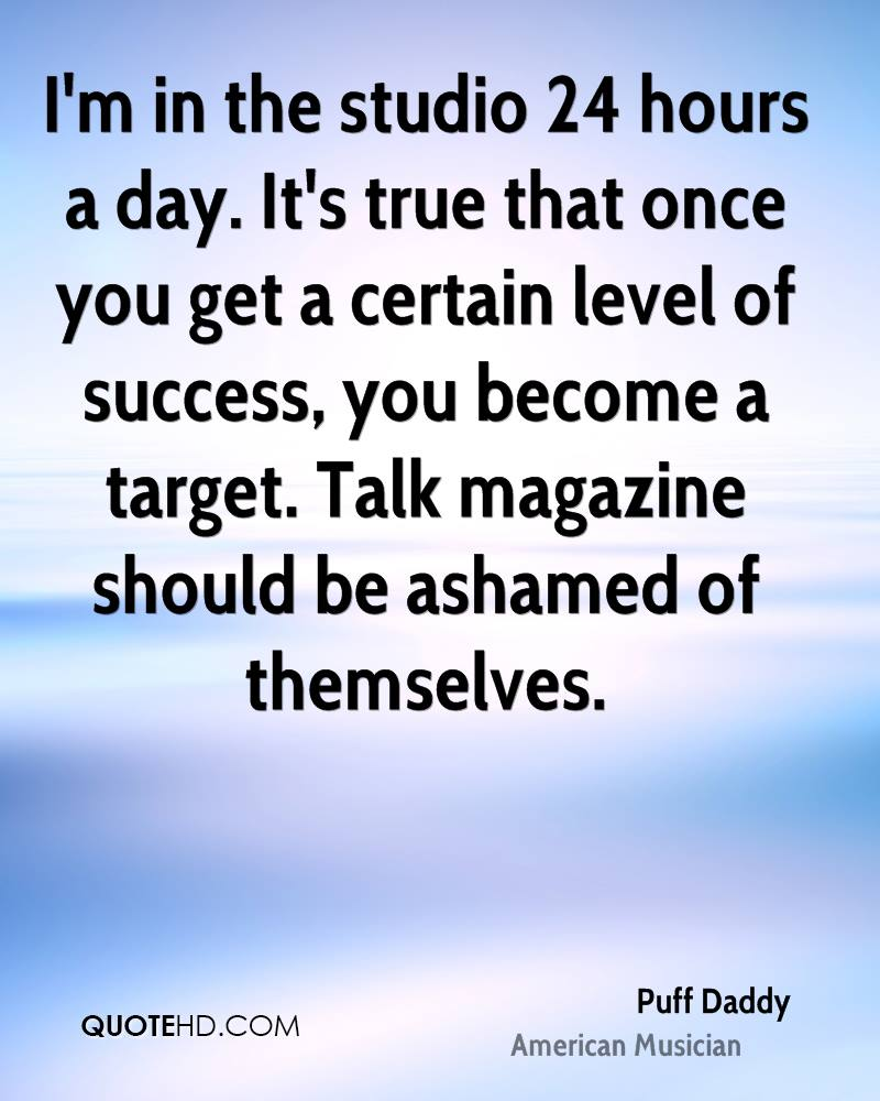 I'm in the studio 24 hours a day. It's true that once you get a certain level of success, you become a target. Talk magazine should be ashamed of themselves.