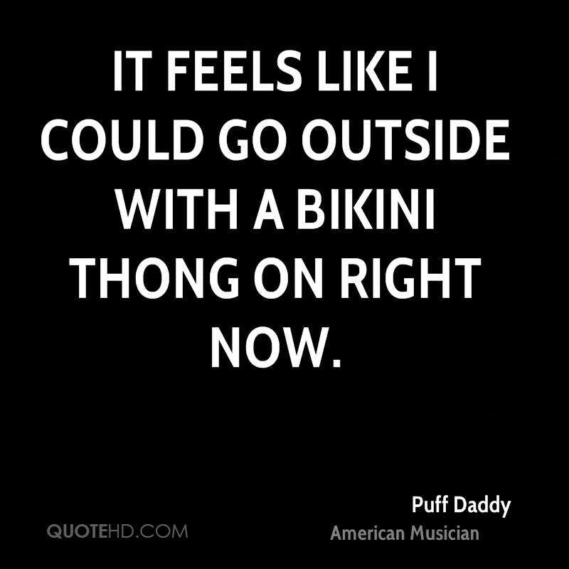 It feels like I could go outside with a bikini thong on right now.