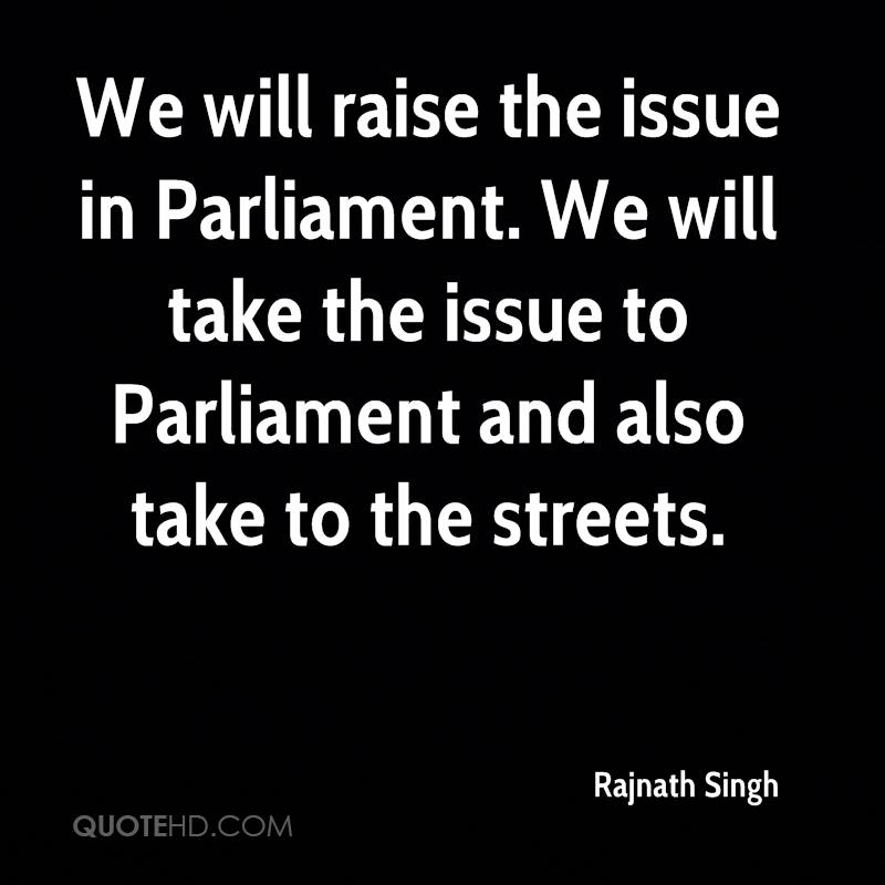 We will raise the issue in Parliament. We will take the issue to Parliament and also take to the streets.