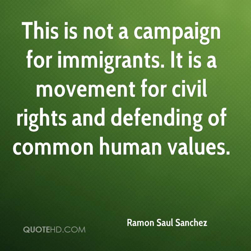 This is not a campaign for immigrants. It is a movement for civil rights and defending of common human values.