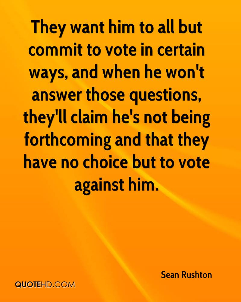 They want him to all but commit to vote in certain ways, and when he won't answer those questions, they'll claim he's not being forthcoming and that they have no choice but to vote against him.