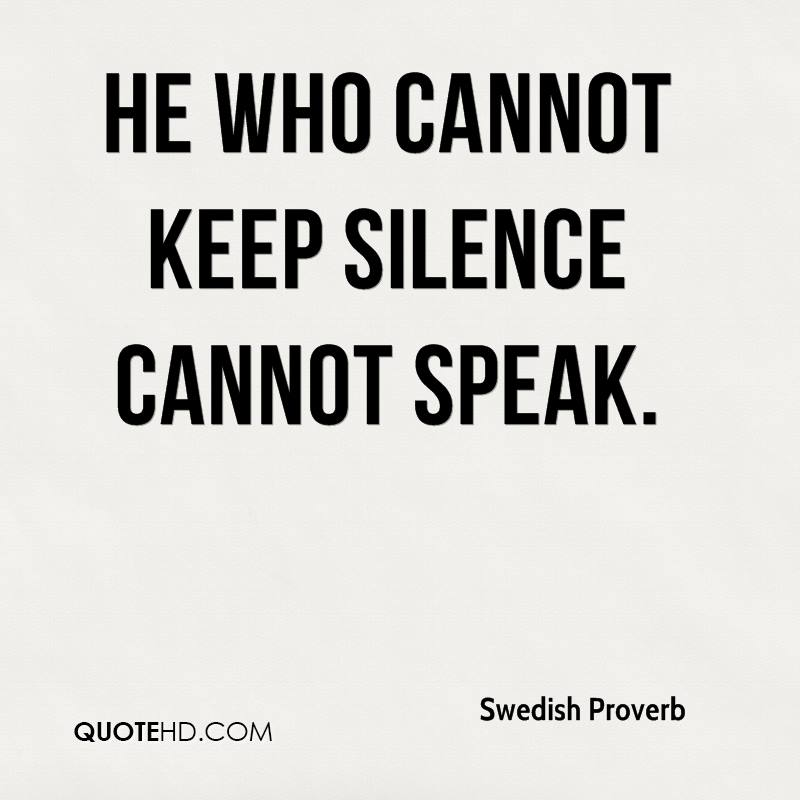 He who cannot keep silence cannot speak.