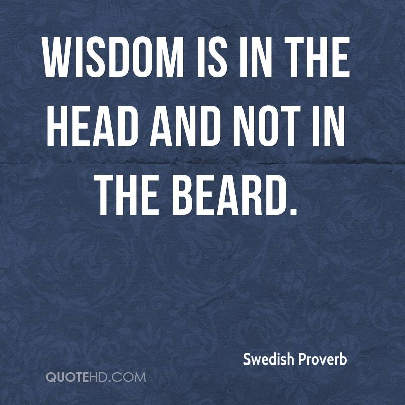 Wisdom is in the head and not in the beard.