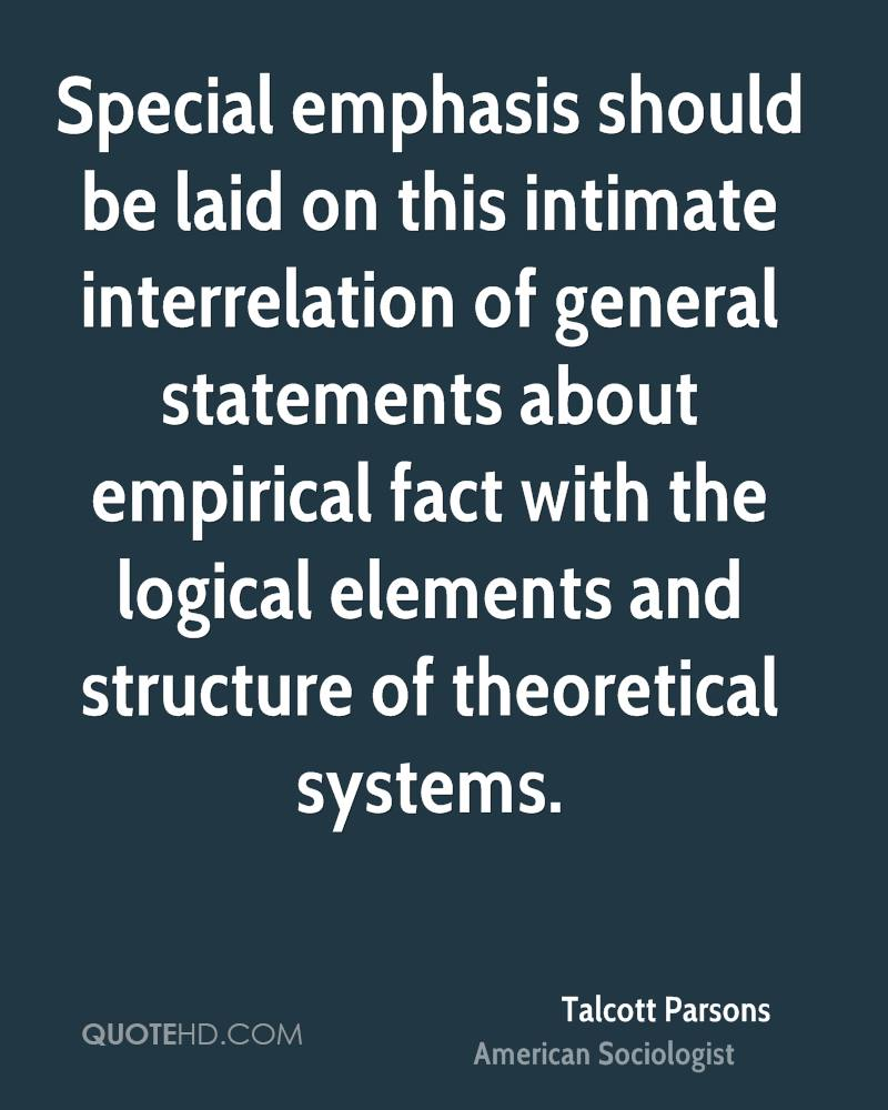 Special emphasis should be laid on this intimate interrelation of general statements about empirical fact with the logical elements and structure of theoretical systems.