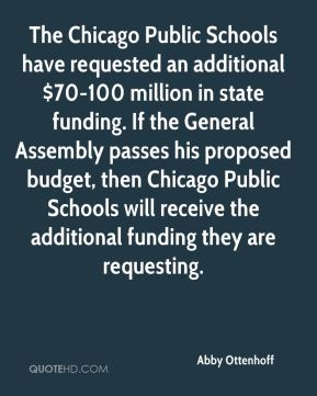 Abby Ottenhoff - The Chicago Public Schools have requested an additional $70-100 million in state funding. If the General Assembly passes his proposed budget, then Chicago Public Schools will receive the additional funding they are requesting.