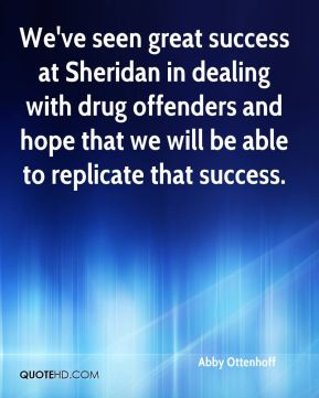Abby Ottenhoff - We've seen great success at Sheridan in dealing with drug offenders and hope that we will be able to replicate that success.