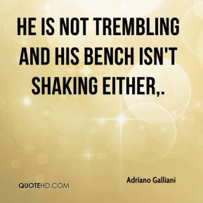 Adriano Galliani - He is not trembling and his bench isn't shaking either.