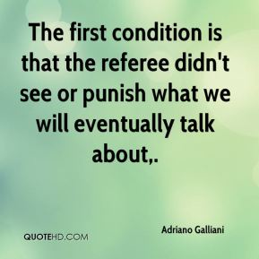 Adriano Galliani - The first condition is that the referee didn't see or punish what we will eventually talk about.
