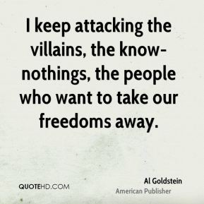 Al Goldstein - I keep attacking the villains, the know-nothings, the people who want to take our freedoms away.