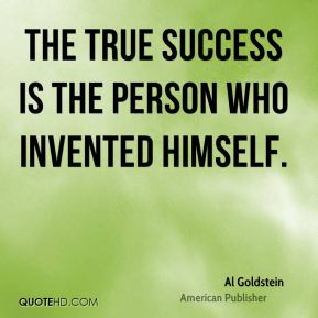 The true success is the person who invented himself.