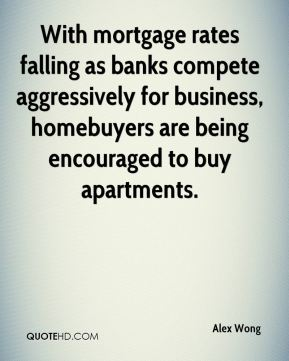 Alex Wong - With mortgage rates falling as banks compete aggressively for business, homebuyers are being encouraged to buy apartments.