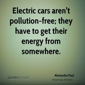 Electric cars aren't pollution-free; they have to get their energy from somewhere.