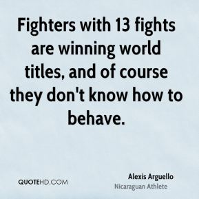 Fighters with 13 fights are winning world titles, and of course they don't know how to behave.