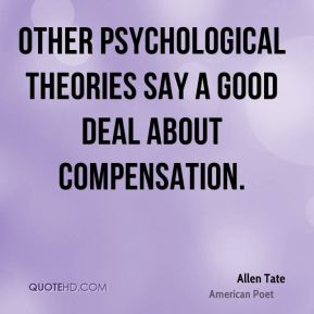 Allen Tate - Other psychological theories say a good deal about compensation.