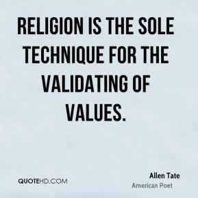 Religion is the sole technique for the validating of values.