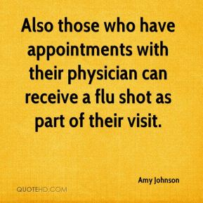 Amy Johnson - Also those who have appointments with their physician can receive a flu shot as part of their visit.
