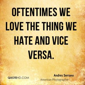 Oftentimes we love the thing we hate and vice versa.
