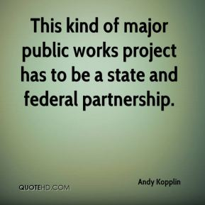 Andy Kopplin - This kind of major public works project has to be a state and federal partnership.