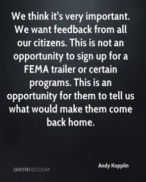 Andy Kopplin - We think it's very important. We want feedback from all our citizens. This is not an opportunity to sign up for a FEMA trailer or certain programs. This is an opportunity for them to tell us what would make them come back home.