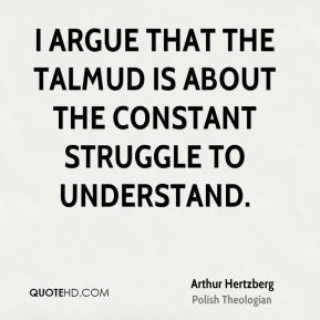 I argue that the Talmud is about the constant struggle to understand.