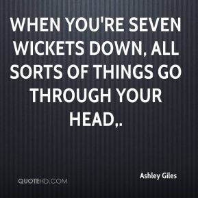Ashley Giles - When you're seven wickets down, all sorts of things go through your head.