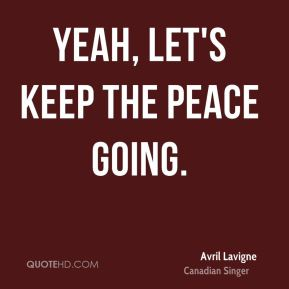 Yeah, let's keep the peace going.