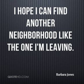 I hope I can find another neighborhood like the one I'm leaving.