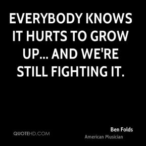 Everybody knows it hurts to grow up... and we're still fighting it.