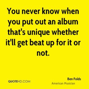 You never know when you put out an album that's unique whether it'll get beat up for it or not.