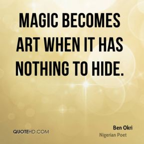 Magic becomes art when it has nothing to hide.