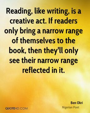 Reading, like writing, is a creative act. If readers only bring a narrow range of themselves to the book, then they'll only see their narrow range reflected in it.