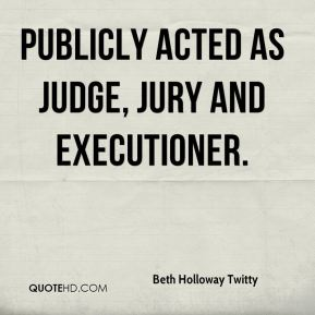 Beth Holloway Twitty - publicly acted as judge, jury and executioner.