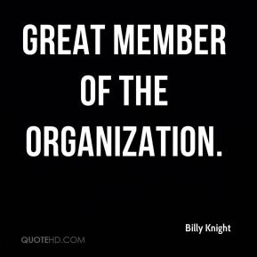 Billy Knight - great member of the organization.