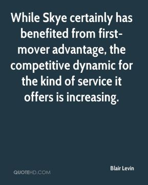 Blair Levin - While Skye certainly has benefited from first-mover advantage, the competitive dynamic for the kind of service it offers is increasing.