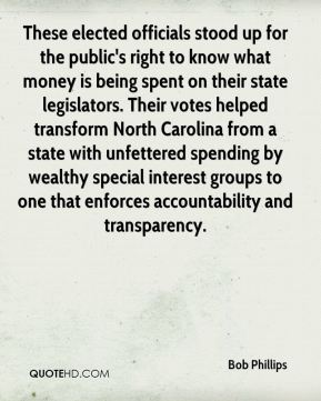 Bob Phillips - These elected officials stood up for the public's right to know what money is being spent on their state legislators. Their votes helped transform North Carolina from a state with unfettered spending by wealthy special interest groups to one that enforces accountability and transparency.