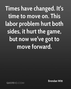 Brendan Witt - Times have changed. It's time to move on. This labor problem hurt both sides, it hurt the game, but now we've got to move forward.