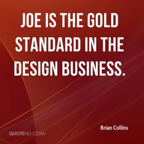 Joe is the gold standard in the design business.