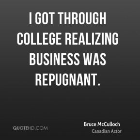 I got through college realizing business was repugnant.