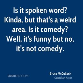 Is it spoken word? Kinda, but that's a weird area. Is it comedy? Well, it's funny but no, it's not comedy.