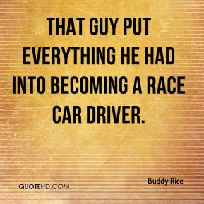 That guy put everything he had into becoming a race car driver.