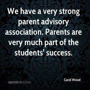 Carol Wood - We have a very strong parent advisory association. Parents are very much part of the students' success.