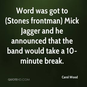Carol Wood - Word was got to (Stones frontman) Mick Jagger and he announced that the band would take a 10-minute break.