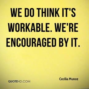 Cecilia Munoz - We do think it's workable. We're encouraged by it.