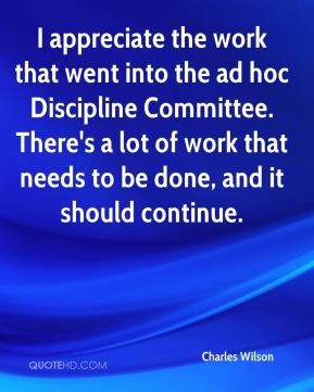 I appreciate the work that went into the ad hoc Discipline Committee. There's a lot of work that needs to be done, and it should continue.