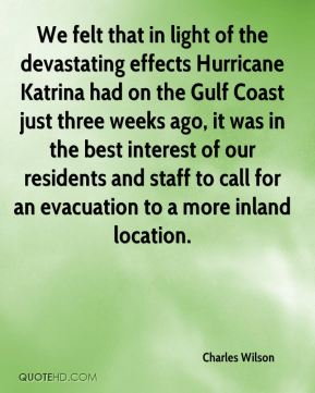 We felt that in light of the devastating effects Hurricane Katrina had on the Gulf Coast just three weeks ago, it was in the best interest of our residents and staff to call for an evacuation to a more inland location.