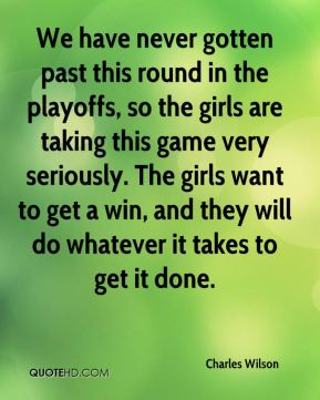 We have never gotten past this round in the playoffs, so the girls are taking this game very seriously. The girls want to get a win, and they will do whatever it takes to get it done.