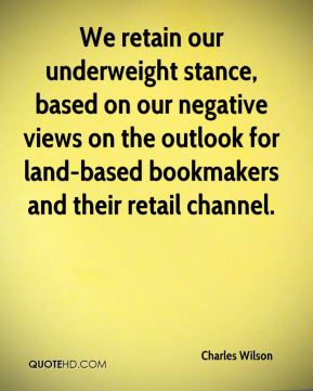 Charles Wilson - We retain our underweight stance, based on our negative views on the outlook for land-based bookmakers and their retail channel.